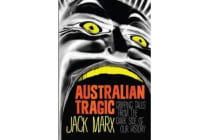 Australian Tragic - Gripping tales from the dark side of our history