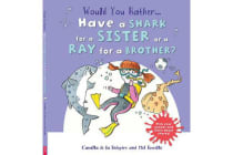 Would You Rather - Have a Shark for a Sister or a Ray for a Brother?