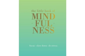 The Little Book of Mindfulness - Focus, Slow Down, De-Stress