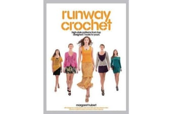 Runway Crochet - High-Style Patterns from Top Designers' Hooks to Yours
