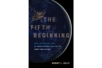 The Fifth Beginning - What Six Million Years of Human History Can Tell Us about Our Future