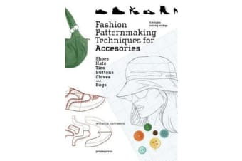Fashion Patternmaking Techniques for Accessories - Shoes, Bags, Hats, Gloves, Ties, Buttons and Dog Clothing