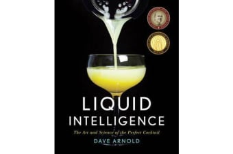 Liquid Intelligence - The Art and Science of the Perfect Cocktail