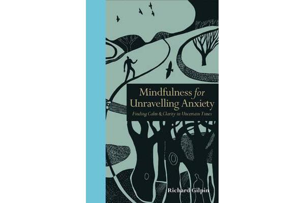 Mindfulness for Unravelling Anxiety - Finding Calm & Clarity in Uncertain Times