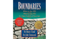 Boundaries - When to Say Yes, When to Say No-To Take Control of Your Life
