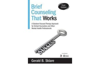 Brief Counseling That Works - A Solution-Focused Therapy Approach for School Counselors and Other Mental Health Professionals