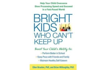 Bright Kids Who Can't Keep Up - Help Your Child Overcome Slow Processing Speed and Succeed in a Fast-Paced World