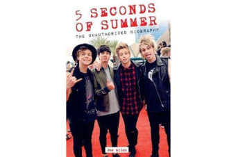 5 Seconds of Summer - The Unauthorized Biography