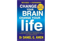 Change Your Brain, Change Your Life: Revised and Expanded Edition - The breakthrough programme for conquering anxiety, depression, anger and obsessiveness