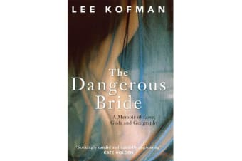 The Dangerous Bride - A Memoir of Love, Gods and Geography