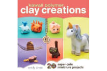 Kawaii Polymer Clay Creations - 20 Super-cute Miniature Projects