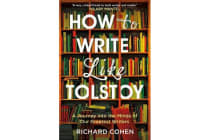 How to Write Like Tolstoy - A Journey into the Minds of Our Greatest Writers
