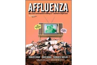 Affluenza: How Over-Consumption Is Killing Us - and How to Fight Back - How Over-consumption Is Killing Us-and How to Fight Back