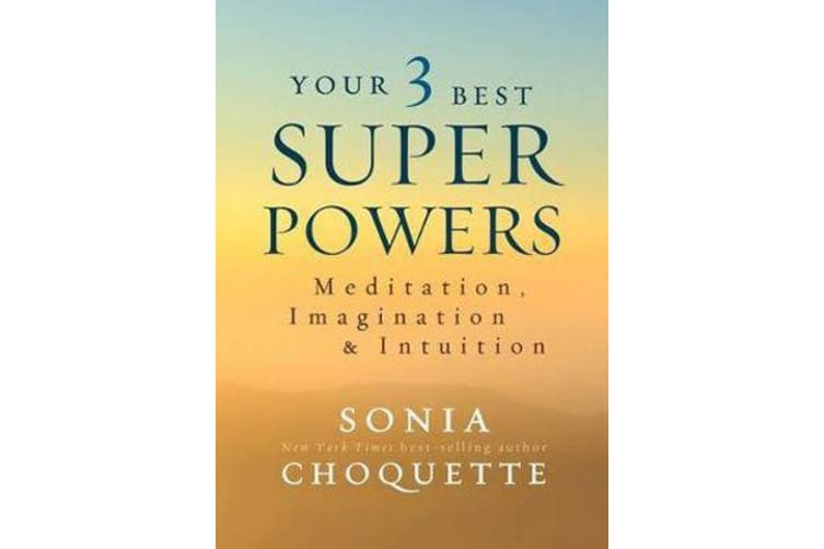 Your 3 Best Superpowers - Meditation, Imagination & Intuition