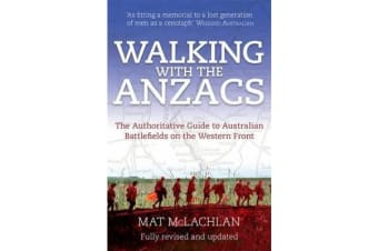 Walking with the Anzacs - The authoritative guide to the Australian battlefields of the Western Front