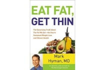 Eat Fat, Get Thin - Why the Fat We Eat Is the Key to Sustained Weight Loss and Vibrant Health