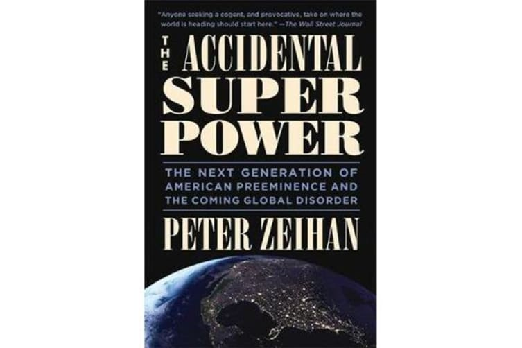 The Accidental Superpower - The Next Generation of American Preeminence and the Coming Global Disaster