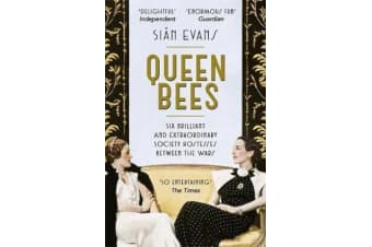 Queen Bees - Six Brilliant and Extraordinary Society Hostesses Between the Wars - A Spectacle of Celebrity, Talent, and Burning Ambition