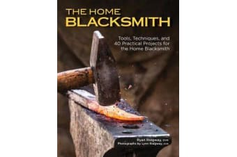 The Home Blacksmith - Tools, Techniques, and 40 Practical Projects for the Blacksmith Hobbyist