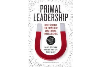 Primal Leadership, With a New Preface by the Authors - Unleashing the Power of Emotional Intelligence