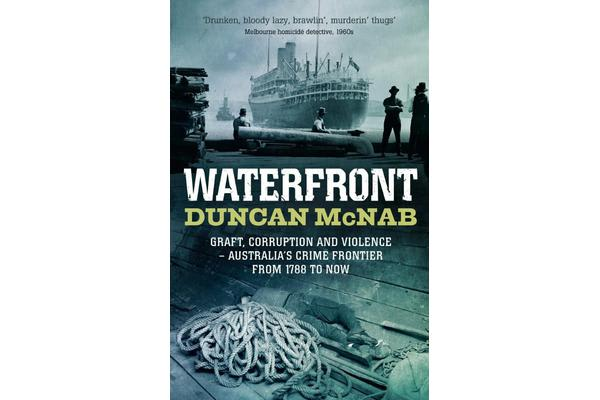 Waterfront - Graft, corruption and violence - Australia's crime frontier from 1788 to now