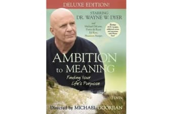 Ambition To Meaning - Finding Your Life's Purpose: Deluxe Edition!