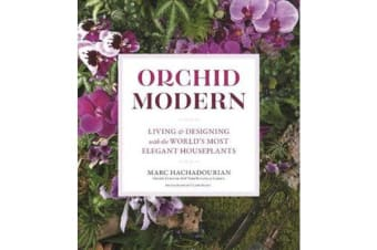 Orchid Modern - Living and Designing with the World's Most Elegant Houseplants