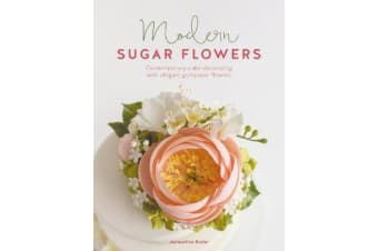Modern Sugar Flowers - Contemporary cake decorating with elegant gumpaste flowers