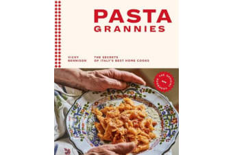 Pasta Grannies: The Official Cookbook - The Secrets of Italy's Best Home Cooks