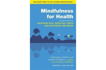 Mindfulness for Health - A practical guide to relieving pain, reducing stress and restoring wellbeing