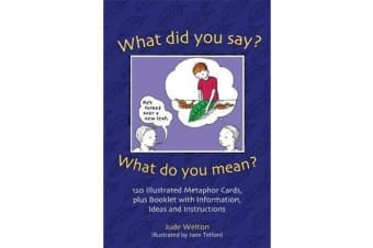 What Did You Say? What Do You Mean? - 120 Illustrated Metaphor Cards, plus Booklet with Information, Ideas and Instructions