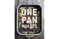 One Pan Roasts - Easy, Delicious Meals for Every Night of the Week