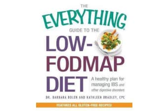 The Everything Guide To The Low-FODMAP Diet - A Healthy Plan for Managing IBS and Other Digestive Disorders