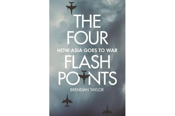 The Four Flashpoints - How Asia Goes to War