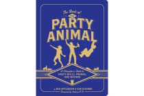 Book of the Party Animal - A Champion's Guide to Party Skills, Pranks, and Mayhem