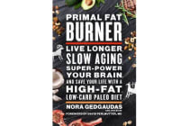 Primal Fat Burner - Live Longer, Slow Aging, Super-Power Your Brain and Save Your Life With a High-Fat, Low-Carb Paleo Diet
