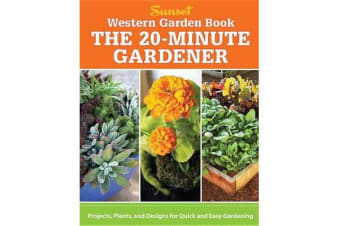 The 20-Minute Gardener - Projects, Plants, and Designs for Quick and Easy Gardening