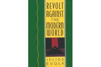Revolt Against the Modern World - Politics, Religion, and Social Order in the Kali Yuga