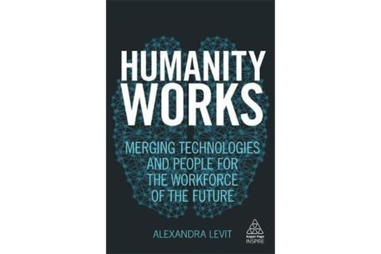 Humanity Works - Merging Technologies and People for the Workforce of the Future