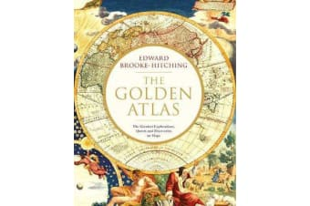 The Golden Atlas - The Greatest Explorations, Quests and Discoveries on Maps