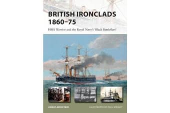 British Ironclads 1860-75 - HMS Warrior and the Royal Navy's 'Black Battlefleet'