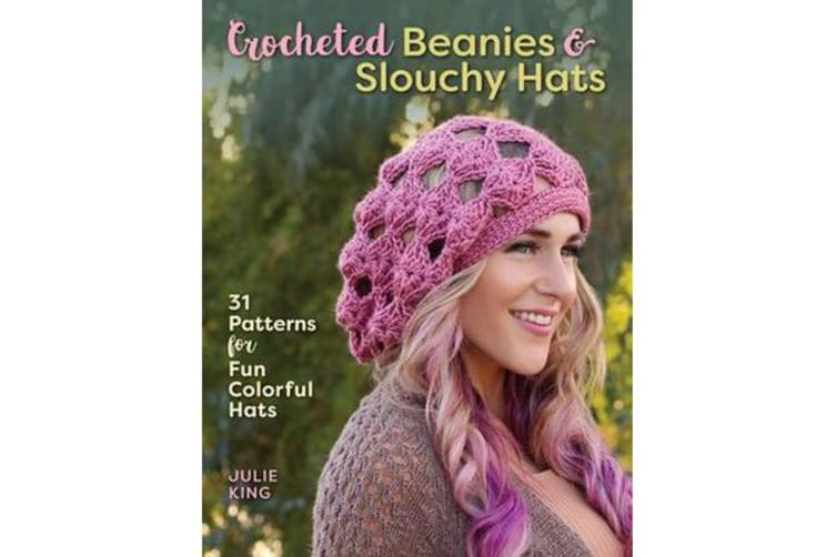 Crocheted Beanies & Slouchy Hats - 31 Patterns for Fun Colorful Hats