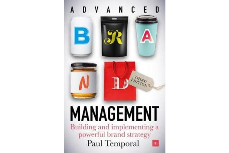 Advanced Brand Management -- 3rd Edition - Building and implementing a powerful brand strategy
