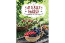 The Jam Maker's Garden - Grow your own seasonal preserves