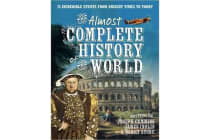 The Almost Complete History of the World - 75 Incredible Events from Ancient Times to Today