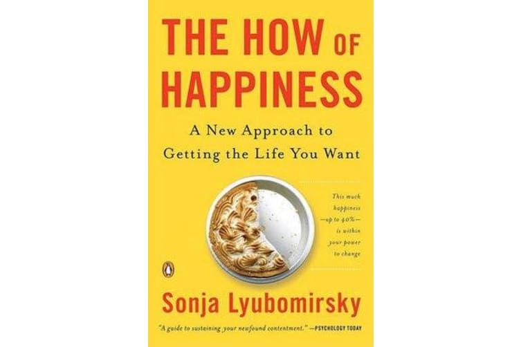 The How of Happiness - A New Approach to Getting the Life You Want