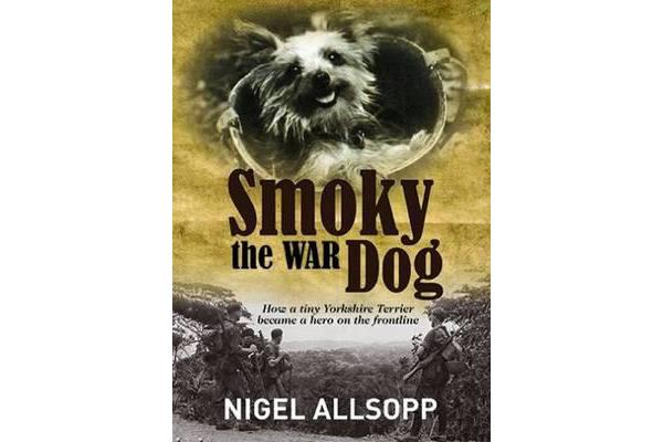 Smoky the War Dog - How a Tiny Yorkshire Terrier Became a Hero on the Front Line