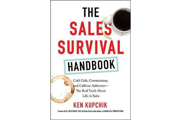 The Sales Survival Handbook - Cold Calls, Commissions, and Caffeine Addiction--The Real Truth about Life in Sales