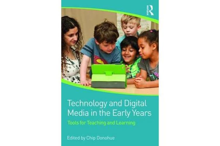 Technology and Digital Media in the Early Years - Tools for Teaching and Learning