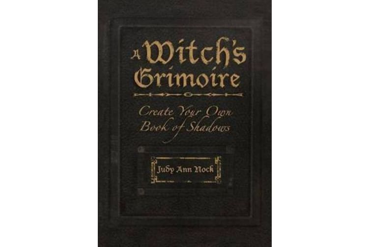 A Witch's Grimoire - Create Your Own Book of Shadows